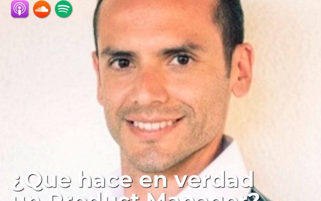 009| ¿Que hace en verdad un Product Manager?: Carlos Montesinos, Product Manager @ Apple