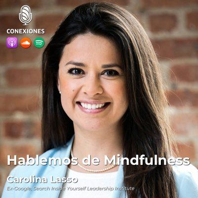 012| Hablemos de Mindfulness: Carolina Lasso, Ex-Google, Search Inside Yourself Leadership Institute