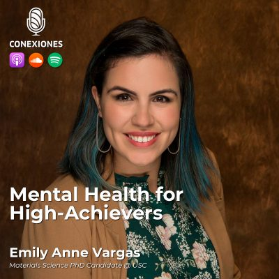011| [ENG] Mental Health for High-Achievers: Emily Anne Vargas, Materials Science PhD Candidate @ USC