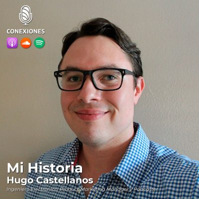 Mi Historia: Hugo Castellanos, Ingeniero Electronico, Product Marketing Manager y Podcaster | #23