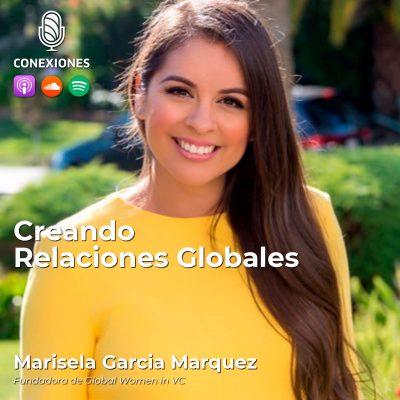 Creando Relaciones Globales: Marisela Garcia Marquez, Fundadora de Global Women in VC | #26