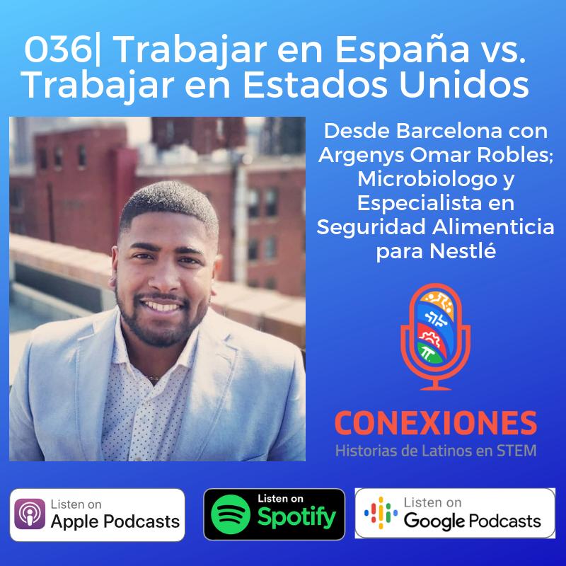 Trabajar en España vs. Trabajar en Estados Unidos: Con Argenys Omar Robles, Microbiologo y Especialista de Calidad @ Nestlé | #36