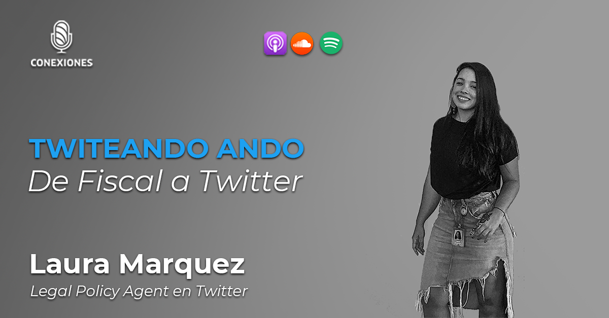 De Fiscal a Twitter: Laura Marquez, Legal Policy Agent @ Twitter
