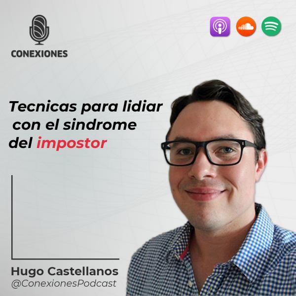 Técnicas para lidiar con el síndrome del impostor con Hugo Castellanos | 49