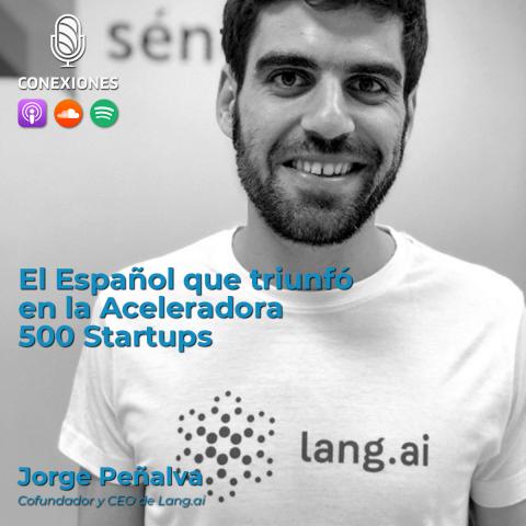 El Español que triunfó en la Aceleradora 500 Startups: Jorge Peñalva , CEO @ Lang.ai