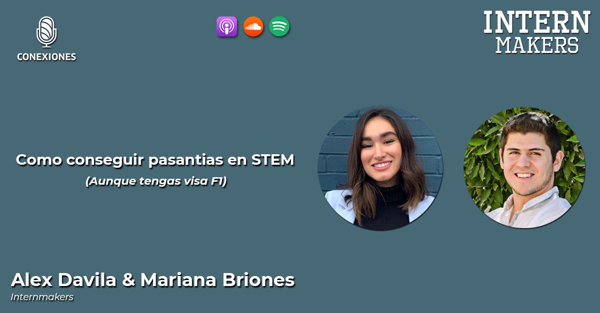 Cómo conseguir pasantias en STEM (Aunque tengas visa F1): Alex Davila & Mariana Briones de Internmakers | 56