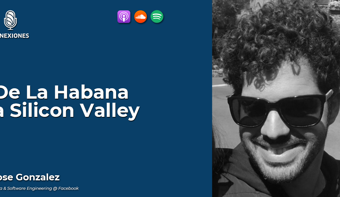 57 | De La Habana a Silicon Valley: Jose Gonzalez, Data & Software Engineering @ Facebook