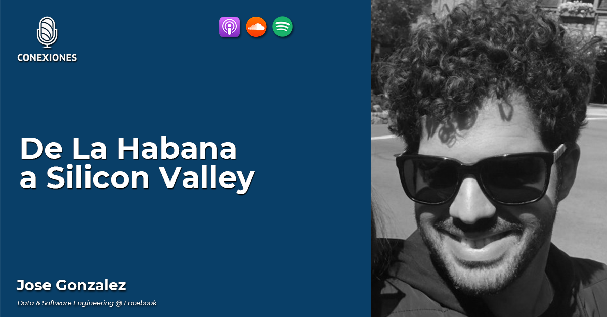De La Habana a Silicon Valley: Jose Gonzalez, Data & Software Engineering @ Facebook | 57