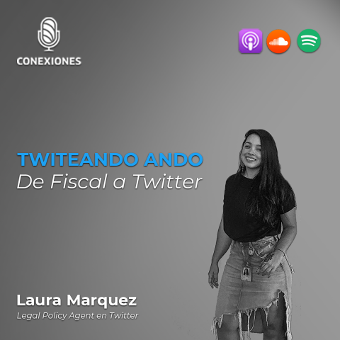043 | De Fiscal a Twitter: Laura Marquez, Legal Policy Agent @ Twitter