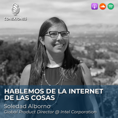 El Internet de las Cosas: Soledad Alborno, Global Product Director @ Intel Corporation | 63