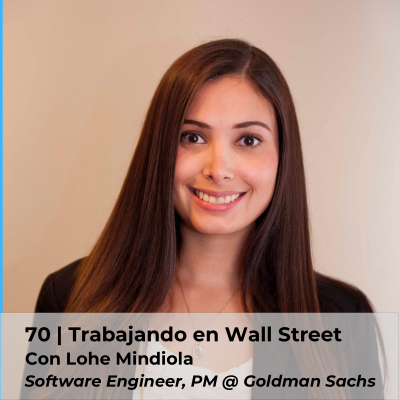 Trabajando en Wall Street con Lohe Mindiola, Software Engineer @ Goldman Sachs