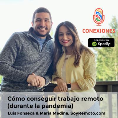 Cómo conseguir trabajo remoto (durante la pandemia): Maria Medina y Luis Fonseca de SoyRemoto.com | #76