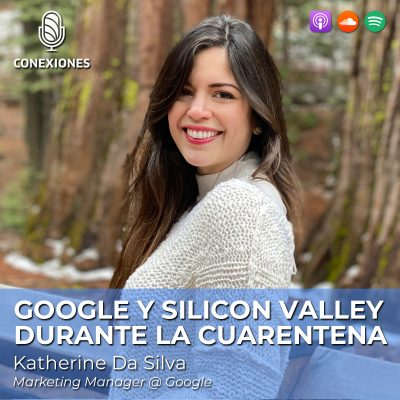 Google y Silicon Valley durante la Cuarentena feat. Katy Da Silva, Marketing Manager @ Google