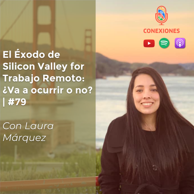 El Éxodo de Silicon Valley for Trabajo Remoto: ¿Va a ocurrir o no? feat. Laura Márquez | #79