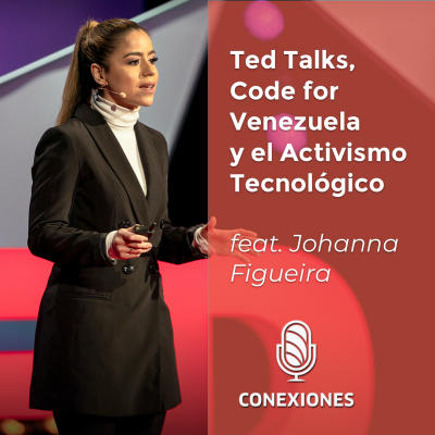 Ted Talks, Code for Venezuela y el Activismo Tecnológico feat. Johanna Figueira Digital Marketer @ Wells Fargo , Code for Venezuela | #81