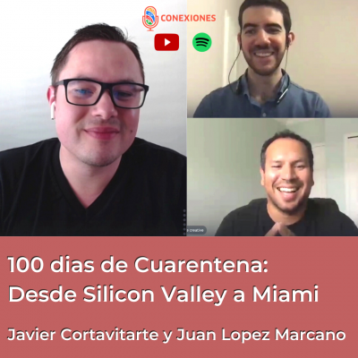 100 dias de Cuarentena: Desde Silicon Valley a Miami feat. Javier Cortavitarte y Juan Lopez Marcano