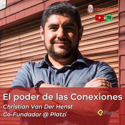 El poder de las Conexiones con Christian Van Der Henst Co-Fundador @ Platzi