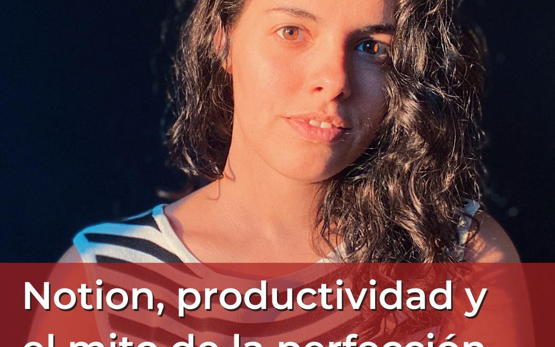 Notion, productividad y el mito de la perfección feat. Maria Aldrey Productivity Coach @ GroovyWink