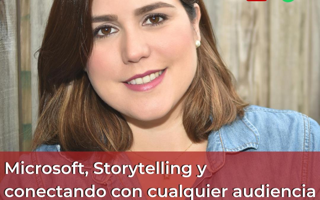 Microsoft, Storytelling y conectando con cualquier audiencia | #88