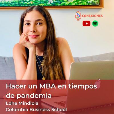 Hacer un MBA en tiempos de pandemia feat. Lohe Mindiola, Columbia Business School #91