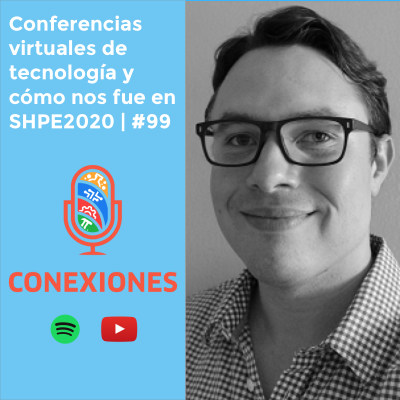 Conferencias virtuales de tecnología y cómo nos fue en SHPE2020 / Conexiones Podcast / #99