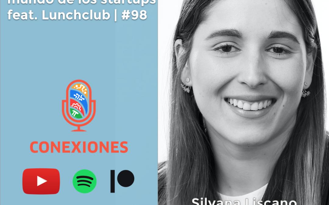 Lunchclub : De Ingeniería Civil al mundo de los startups / Conexiones Podcast #98 / Silvana Liscano