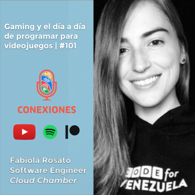 Gaming y el día a día de una programadora de videojuegos / Conexiones Podcast / #101 feat. Fabiola Rosato