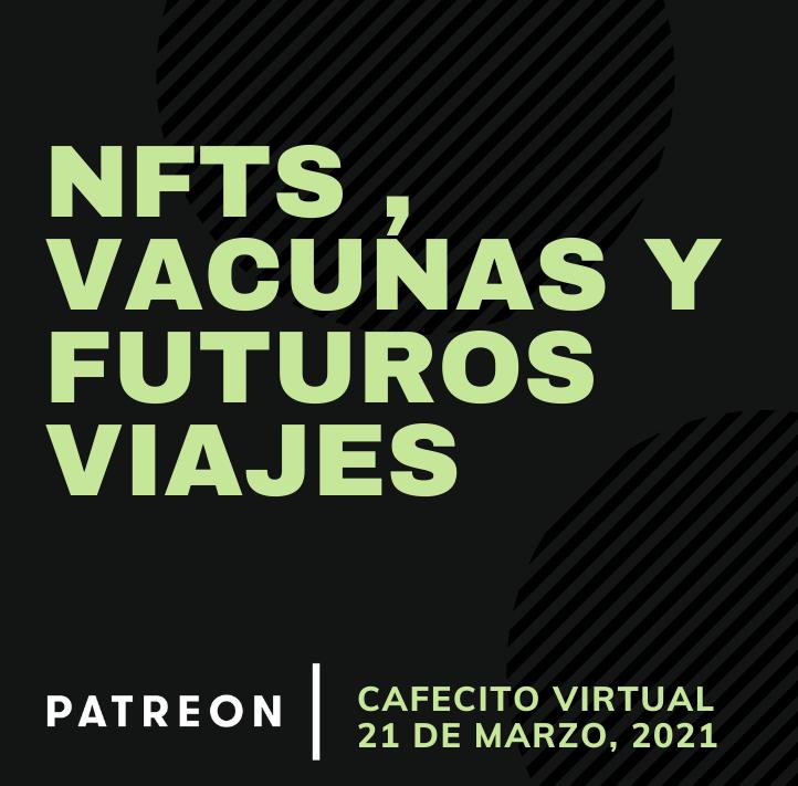 Cafecito Virtual: NFTs , Vacunas y Futuros Viajes