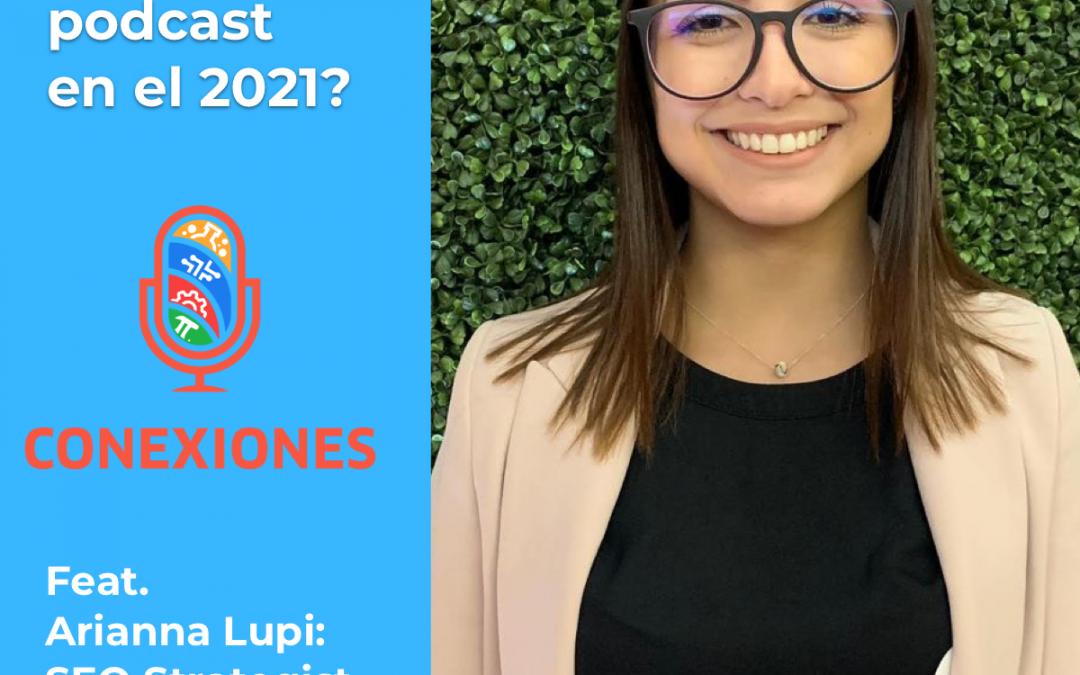 ¿Por qué hacer un podcast en el 2021? feat. Arianna Lupi de Lo Que Nadie Te Dijo