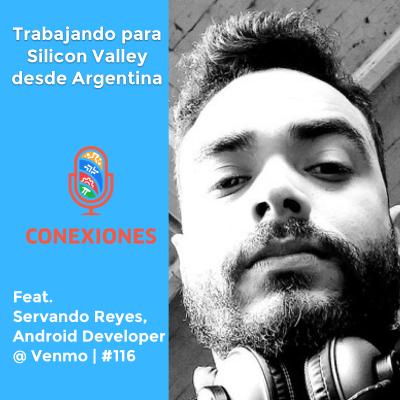 Trabajando para Silicon Valley desde Argentina feat. Servando Reyes, Android Developer @ Venmo